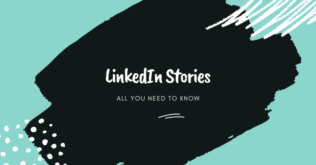 LinkedIn stories, all you need to know, black, blue, white