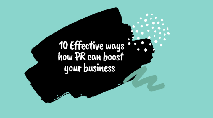 10 Effective ways how PR can boost your business, PR, Marketing