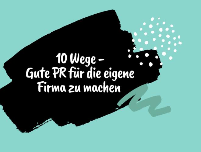 PR, 10 Wege-Gute-PR-für-die-eigene-Firma-zu-machen